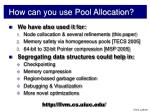 how can you use pool allocation