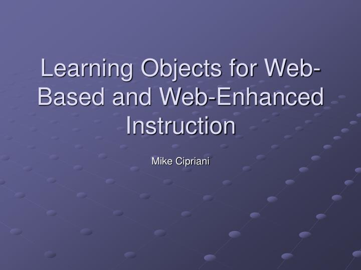 learning objects for web based and web enhanced instruction n.