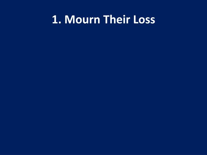 1 mourn their loss