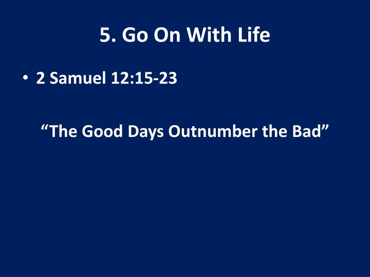 5. Go On With Life