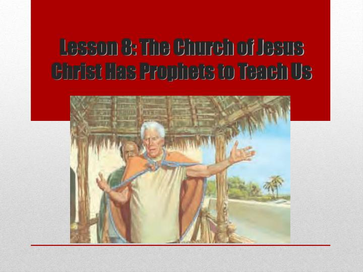 lesson 8 the church of jesus christ has prophets to teach us n.