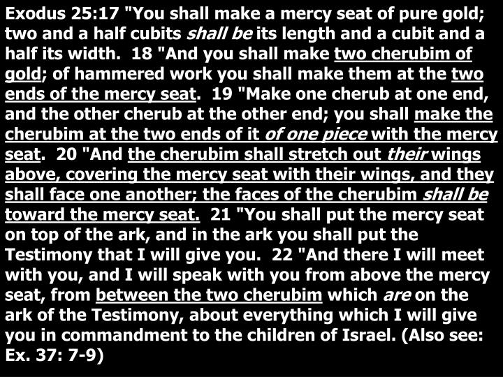 """Exodus 25:17 """"You shall make a mercy seat of pure gold; two and a half cubits"""
