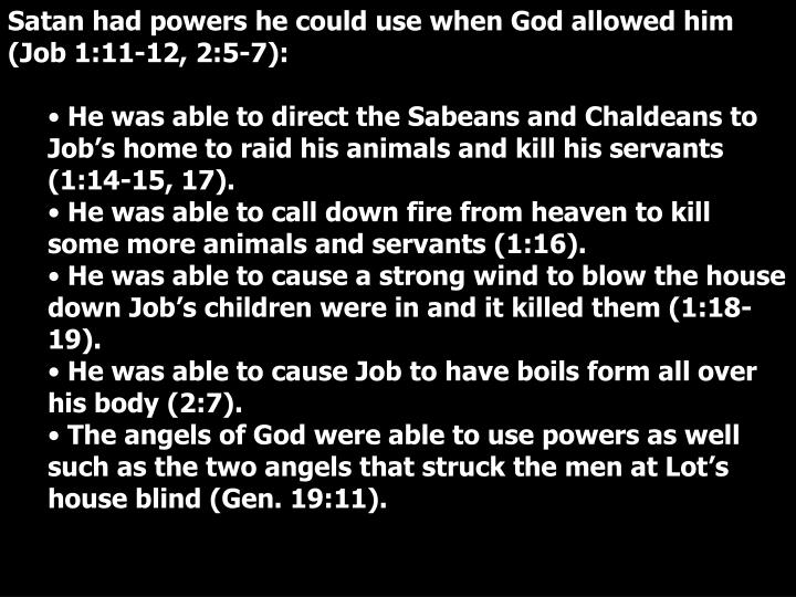 Satan had powers he could use when God allowed him (Job 1:11-12, 2:5-7):