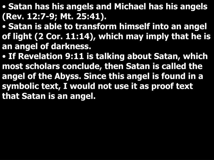 Satan has his angels and Michael has his angels (Rev. 12:7-9; Mt. 25:41).