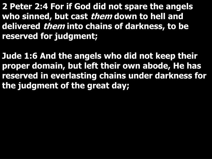 2 Peter 2:4 For if God did not spare the angels who sinned, but cast