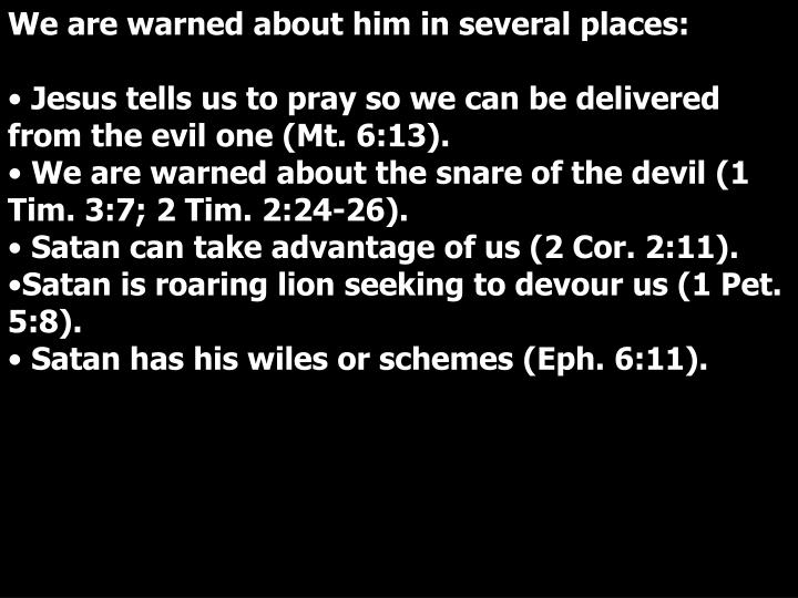 We are warned about him in several places: