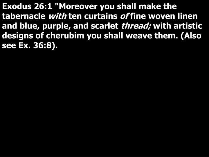 "Exodus 26:1 ""Moreover you shall make the tabernacle"