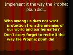 implement it the way the prophet pbuh did