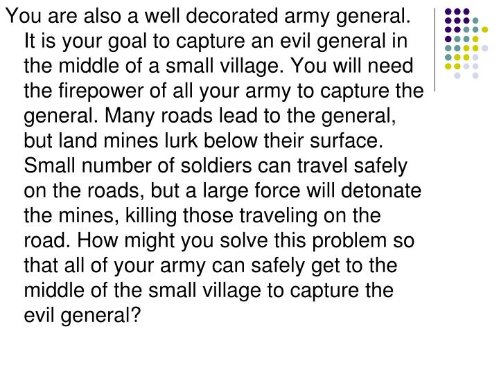 You are also a well decorated army general. It is your goal to capture an evil general in the middle...