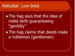 rebuttal low bred