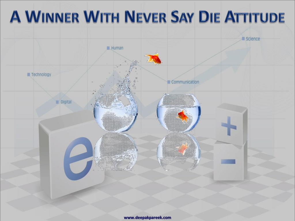 A Winner With Never Say Die Attitude