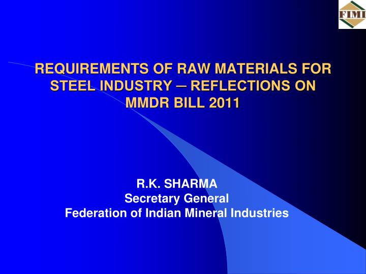 requirements of raw materials for steel industry reflections on mmdr bill 2011 n.