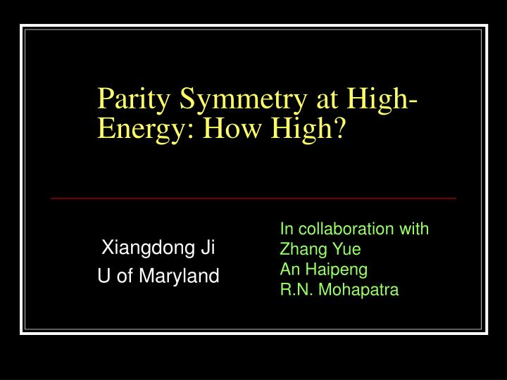 parity symmetry at high energy how high n.
