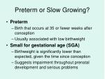 preterm or slow growing
