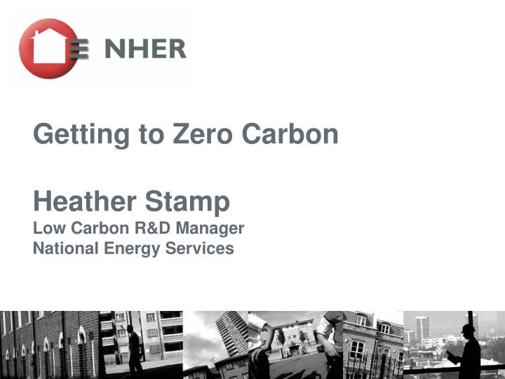 getting to zero carbon heather stamp low carbon r d manager national energy services n.