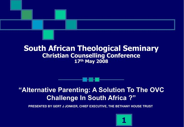 south african theological seminary christian counselling conference 17 th may 2008 n.