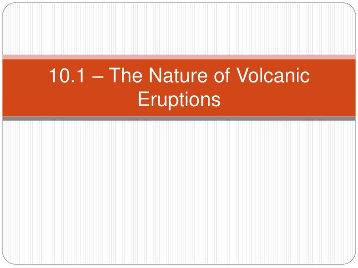 10 1 the nature of volcanic eruptions n.