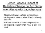 ferrier assess impact of radiation change on 2 m temp over alaska with launcher runs