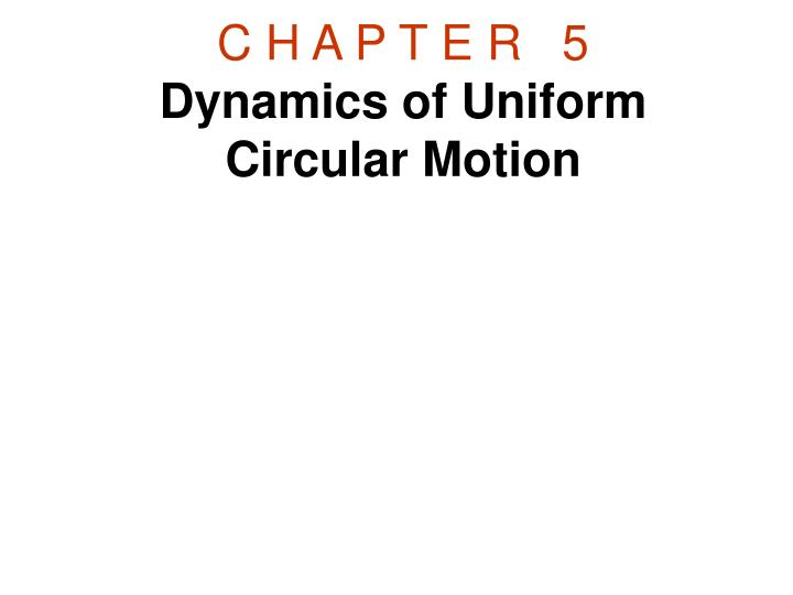 c h a p t e r 5 dynamics of uniform circular motion n.