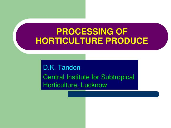 processing of horticulture produce n.