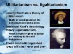 utilitarianism vs egalitarianism