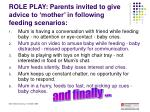role play parents invited to give advice to mother in following feeding scenarios