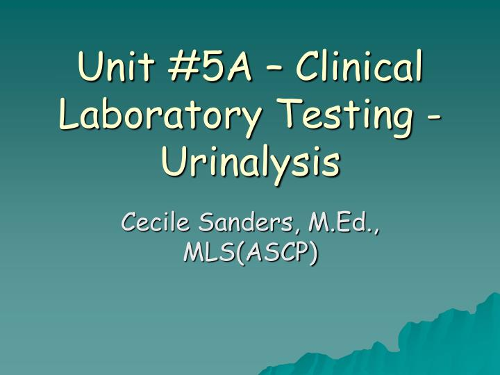 unit 5a clinical laboratory testing urinalysis n.