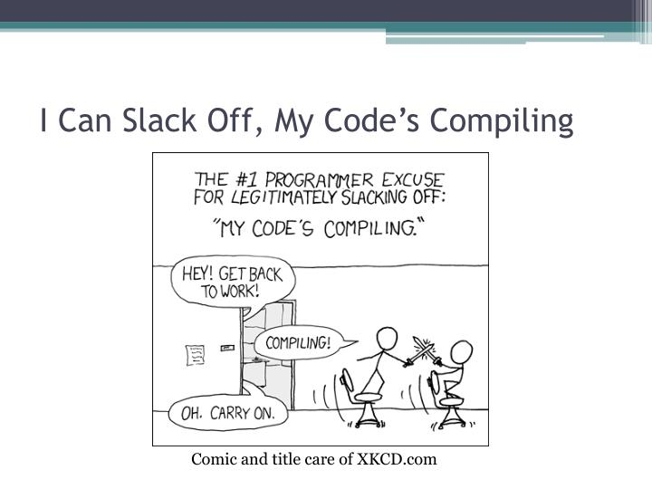i can slack off my code s compiling n.