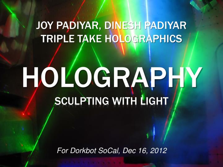 joy padiyar dinesh padiyar triple take holographics holography sculpting with light n.