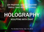 joy padiyar dinesh padiyar triple take holographics holography sculpting with light