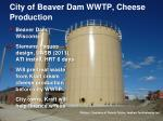 city of beaver dam wwtp cheese production