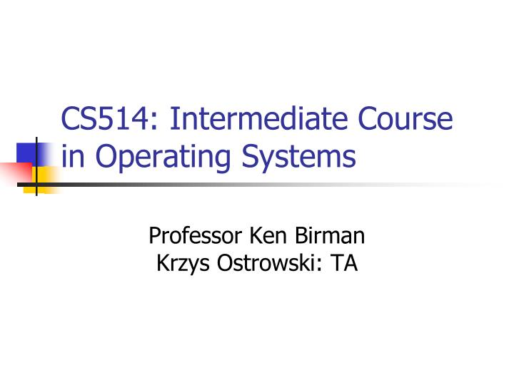 cs514 intermediate course in operating systems n.