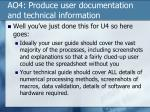 ao4 produce user documentation and technical information