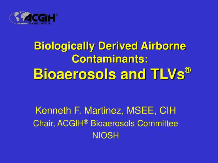 biologically derived airborne contaminants bioaerosols and tlvs n.