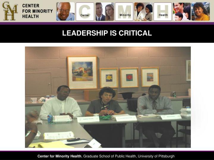 LEADERSHIP IS CRITICAL
