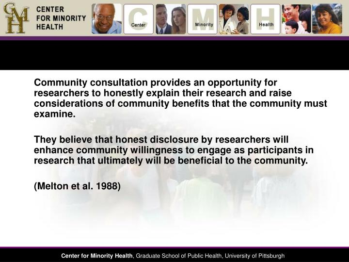 Community consultation provides an opportunity for researchers to honestly explain their research and raise considerations of community benefits that the community must examine.