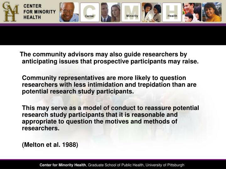 The community advisors may also guide researchers by anticipating issues that prospective participants may raise.