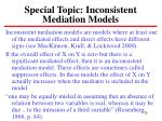 special topic inconsistent mediation models