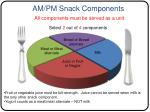 am pm snack components all components must be served as a unit