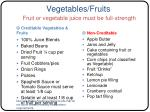 vegetables fruits fruit or vegetable juice must be full strength