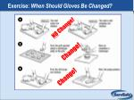 exercise when should gloves be changed