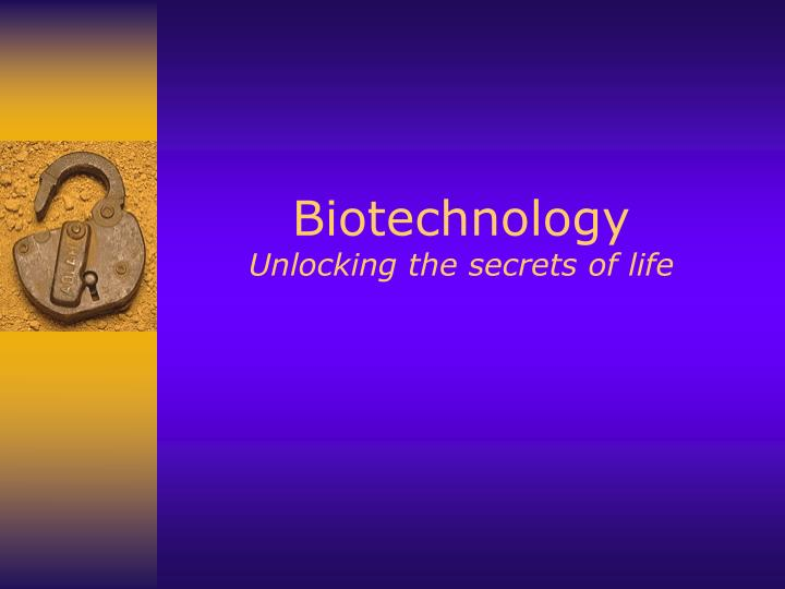 biotechnology unlocking the secrets of life n.