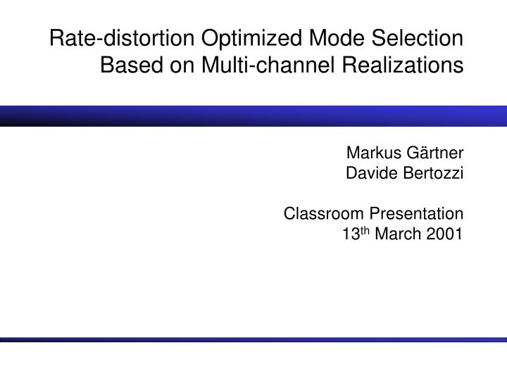 rate distortion optimized mode selection based on multi channel realizations n.