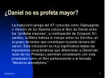 daniel no es profeta mayor
