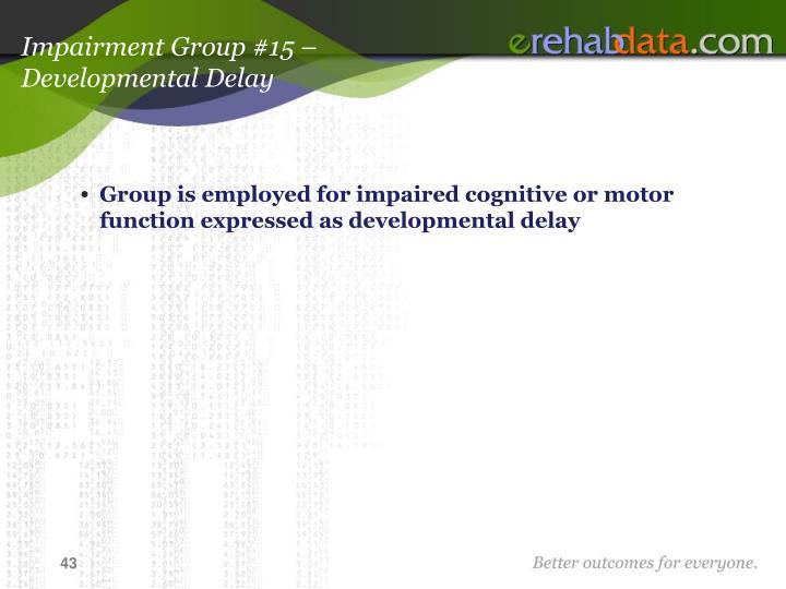 Impairment Group #15 –