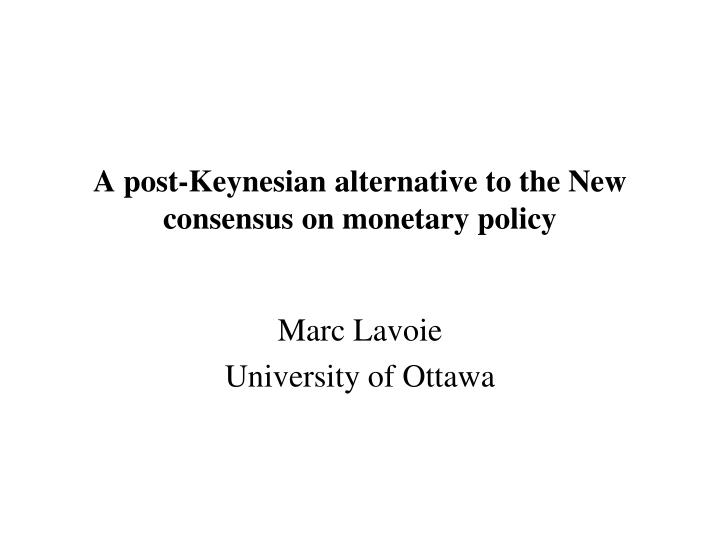 a post keynesian alternative to the new consensus on monetary policy n.