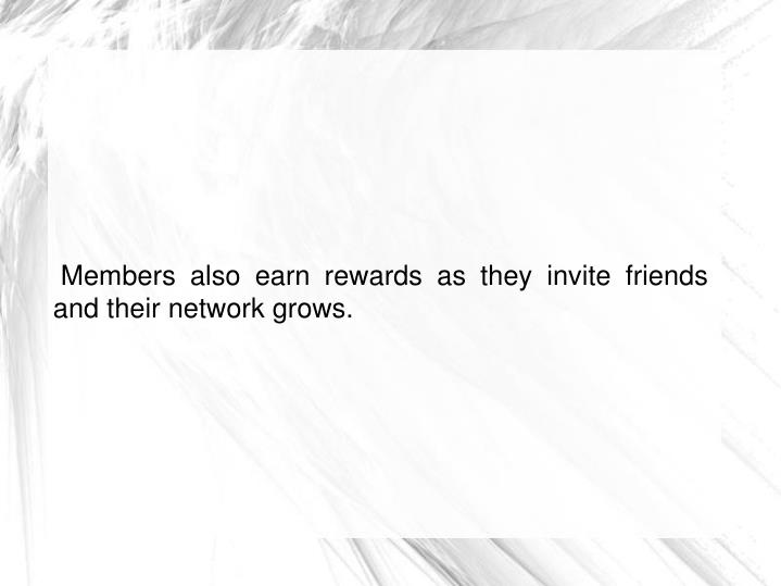 Members also earn rewards as they invite friends and their network grows.