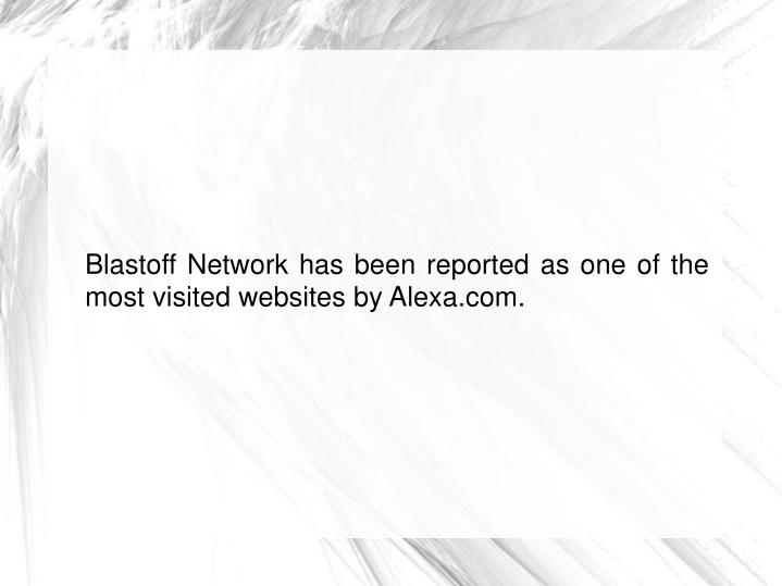 Blastoff Network has been reported as one of the most visited websites by Alexa.com.