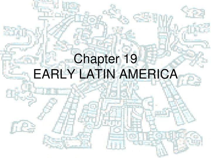 chapter 19 early latin america n.