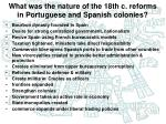 what was the nature of the 18th c reforms in portuguese and spanish colonies